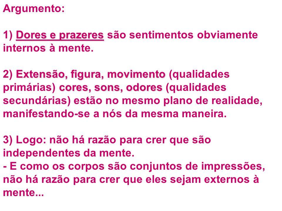Argumento: Dores e prazeres 1) Dores e prazeres são sentimentos obviamente internos à mente.