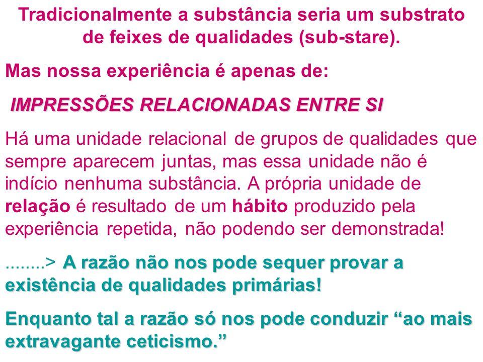 Tradicionalmente a substância seria um substrato de feixes de qualidades (sub-stare).
