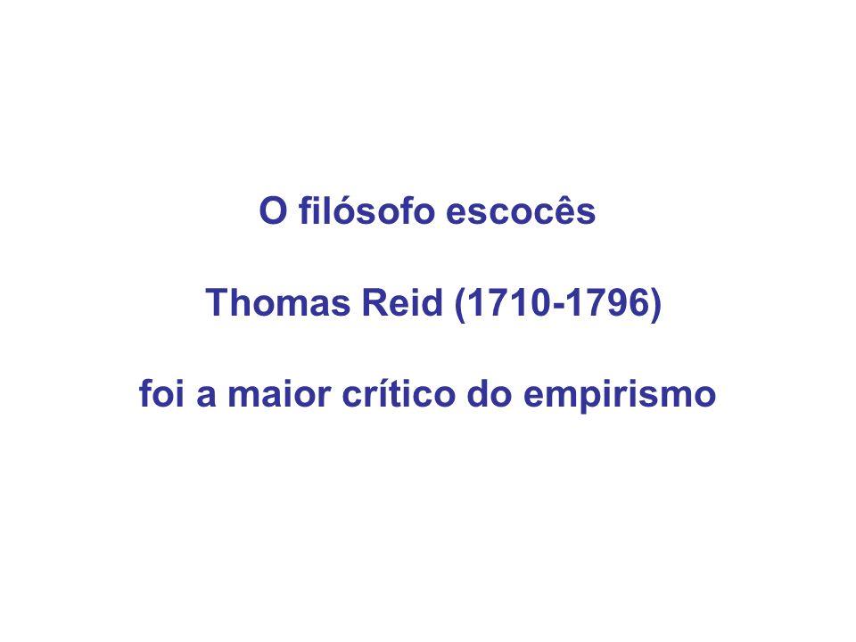 O filósofo escocês Thomas Reid (1710-1796) foi a maior crítico do empirismo