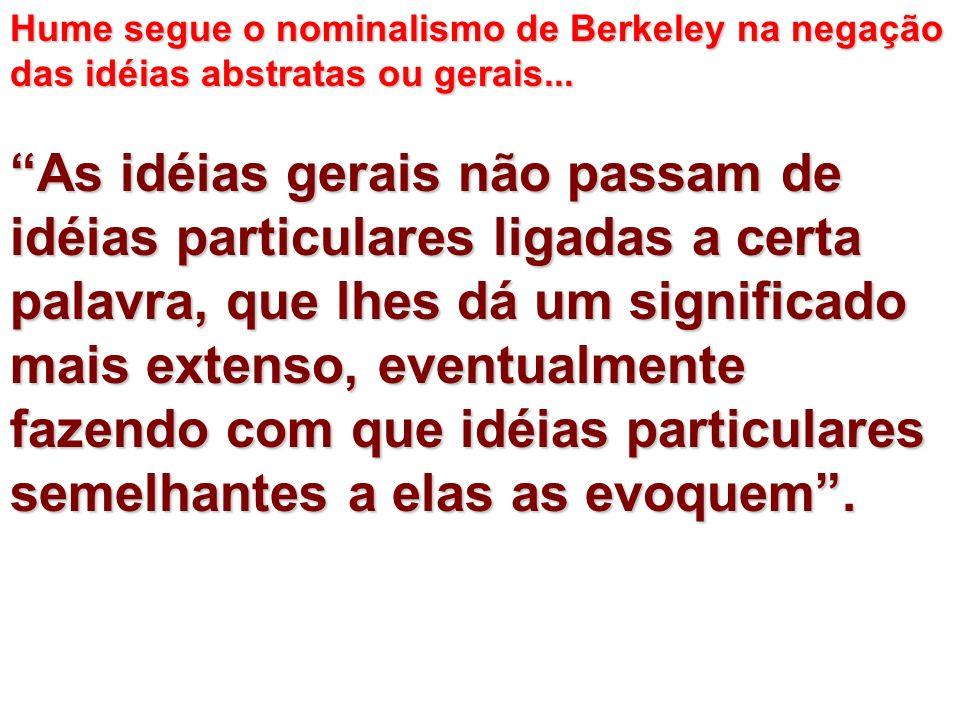 Hume segue o nominalismo de Berkeley na negação das idéias abstratas ou gerais...