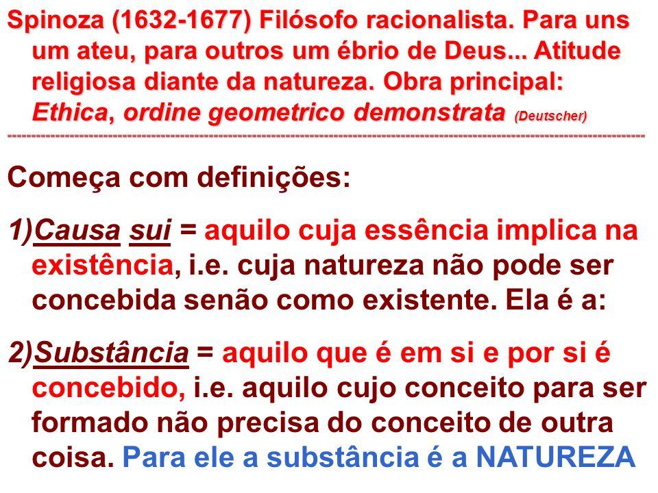========================================================================================================= Para Descartes existem duas (três) substâncias: Res extensa = atributo essencial EXTENSÃO Res cogitans (finita e infinita (Deus é única substância absoluta) ) = atributo essencial PENSAMENTO =================================================================================================================== Para Spinoza a SUBSTÂNCIA é única, pois senão precisaria limitar-se com outras e não seria mais independente..