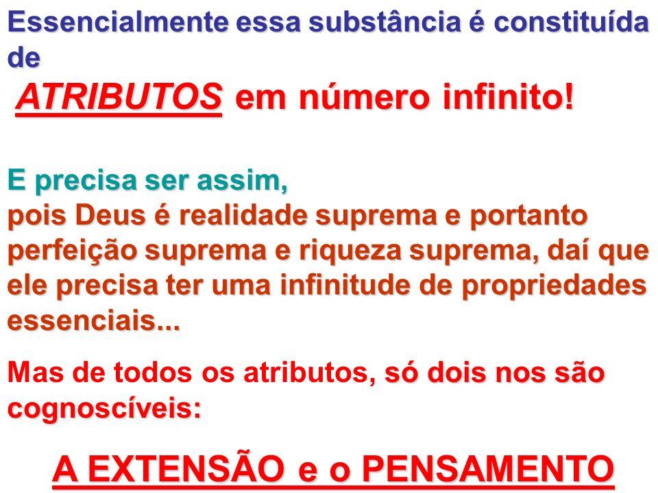 Essencialmente essa substância é constituída de ATRIBUTOS em número infinito! ATRIBUTOS em número infinito! E precisa ser assim, pois Deus é realidade