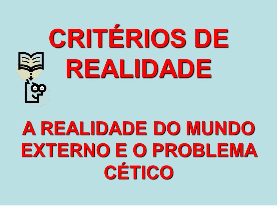 CRITÉRIOS DE REALIDADE A REALIDADE DO MUNDO EXTERNO E O PROBLEMA CÉTICO