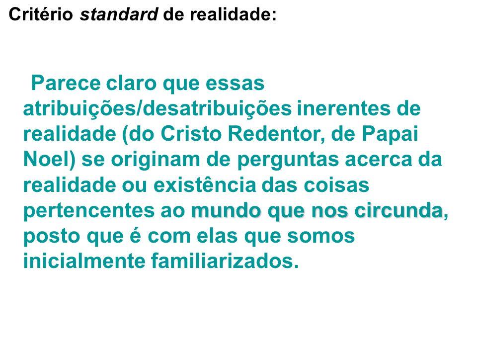 Critério standard de realidade: mundo que nos circunda Parece claro que essas atribuições/desatribuições inerentes de realidade (do Cristo Redentor, d