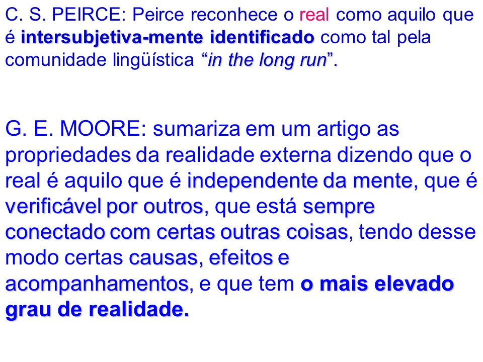 intersubjetiva-mente identificadoin the long run. C. S. PEIRCE: Peirce reconhece o real como aquilo que é intersubjetiva-mente identificado como tal p