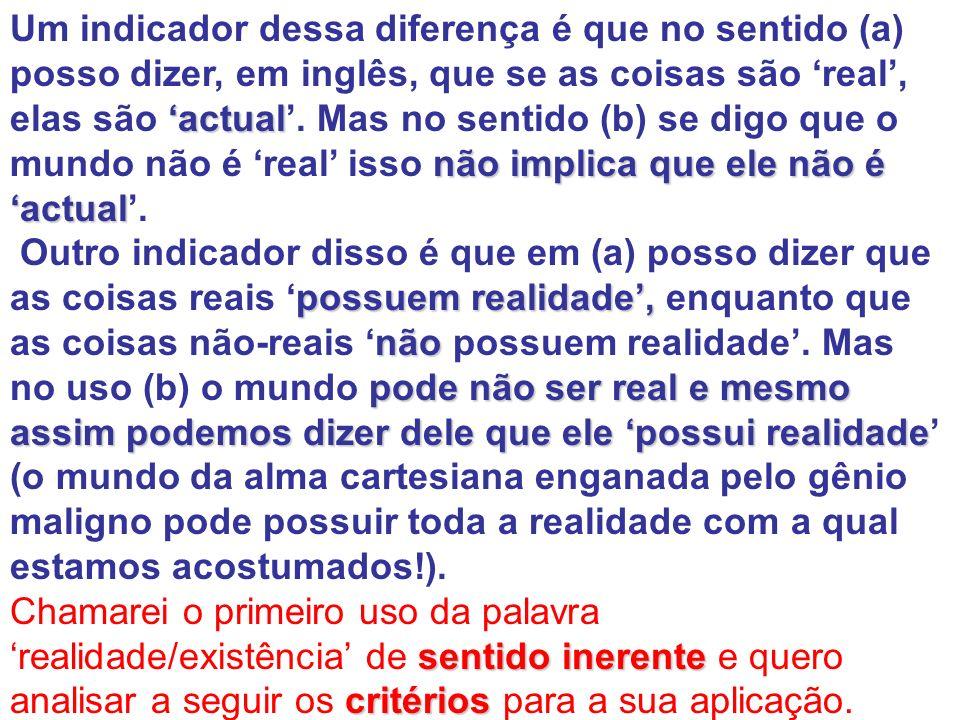 Considere agora o sentido (b), o pretensamente não- relativo ou último ou absoluto dos tipos aderentes de atribuição de realidade.