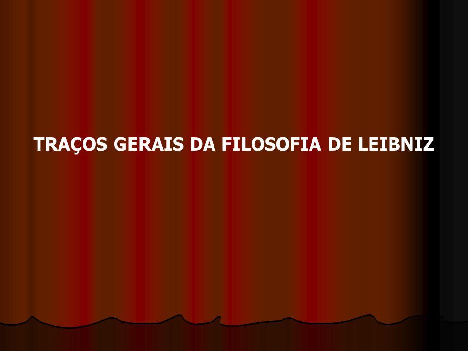 TRAÇOS GERAIS DA FILOSOFIA DE LEIBNIZ