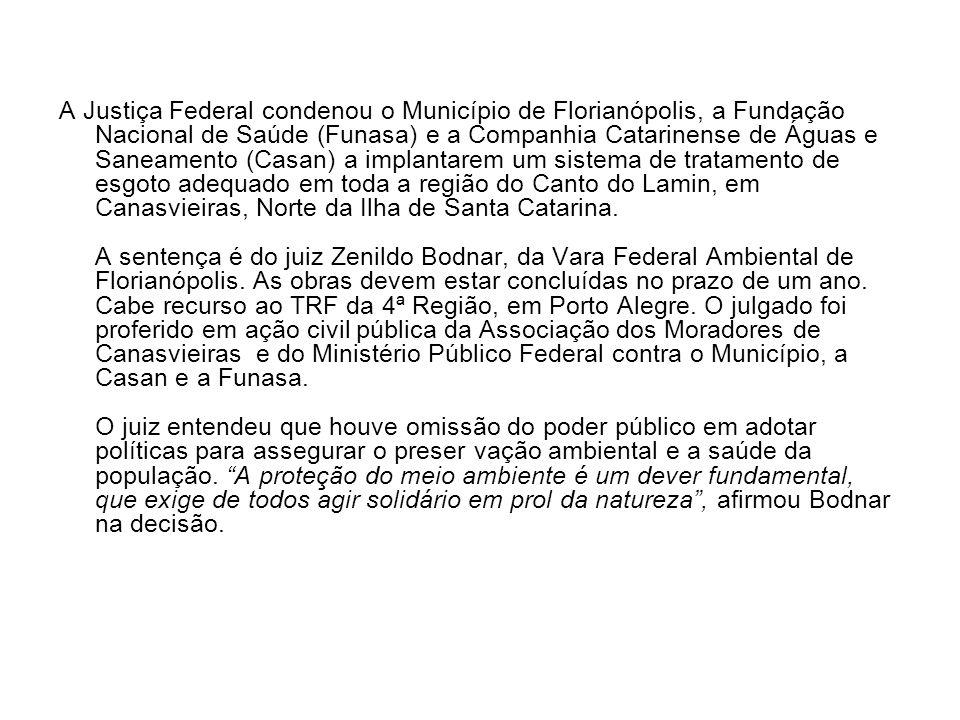 A Justiça Federal condenou o Município de Florianópolis, a Fundação Nacional de Saúde (Funasa) e a Companhia Catarinense de Águas e Saneamento (Casan)