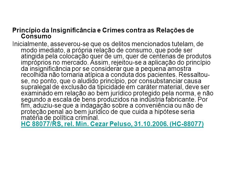 Princípio da Insignificância e Crimes contra as Relações de Consumo Inicialmente, asseverou-se que os delitos mencionados tutelam, de modo imediato, a