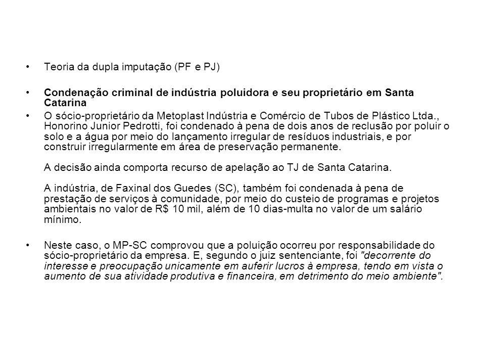 Teoria da dupla imputação (PF e PJ) Condenação criminal de indústria poluidora e seu proprietário em Santa Catarina O sócio-proprietário da Metoplast