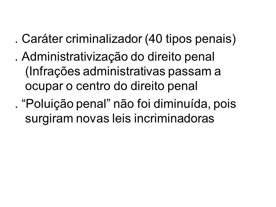 . Caráter criminalizador (40 tipos penais). Administrativização do direito penal (Infrações administrativas passam a ocupar o centro do direito penal.