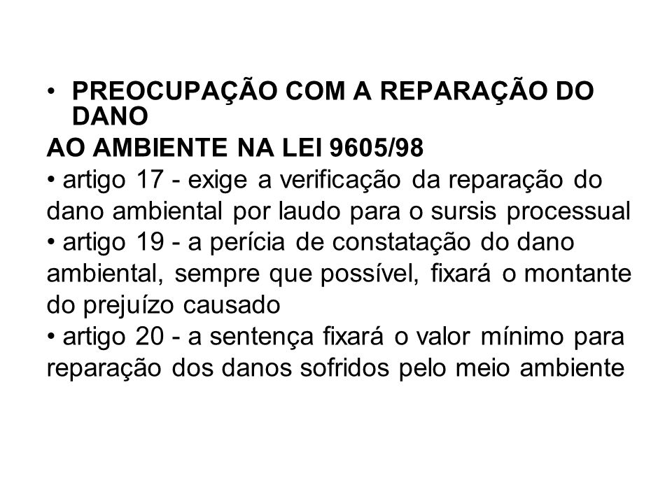 PREOCUPAÇÃO COM A REPARAÇÃO DO DANO AO AMBIENTE NA LEI 9605/98 artigo 17 - exige a verificação da reparação do dano ambiental por laudo para o sursis