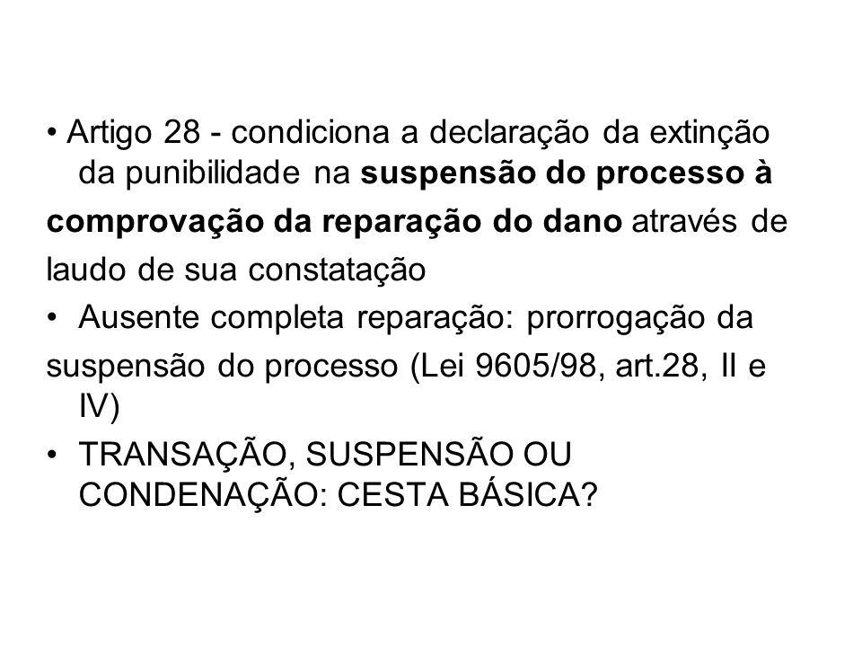 Artigo 28 - condiciona a declaração da extinção da punibilidade na suspensão do processo à comprovação da reparação do dano através de laudo de sua co