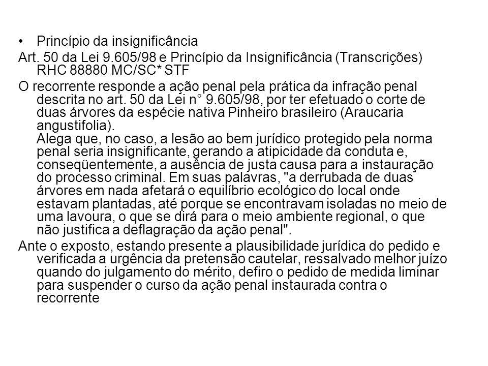 Princípio da insignificância Art. 50 da Lei 9.605/98 e Princípio da Insignificância (Transcrições) RHC 88880 MC/SC* STF O recorrente responde a ação p