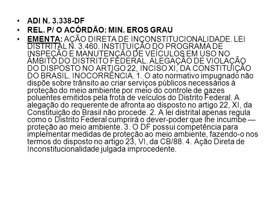 ADI N. 3.338-DF REL. P/ O ACÓRDÃO: MIN. EROS GRAU EMENTA: AÇÃO DIRETA DE INCONSTITUCIONALIDADE. LEI DISTRITAL N. 3.460. INSTITUIÇÃO DO PROGRAMA DE INS