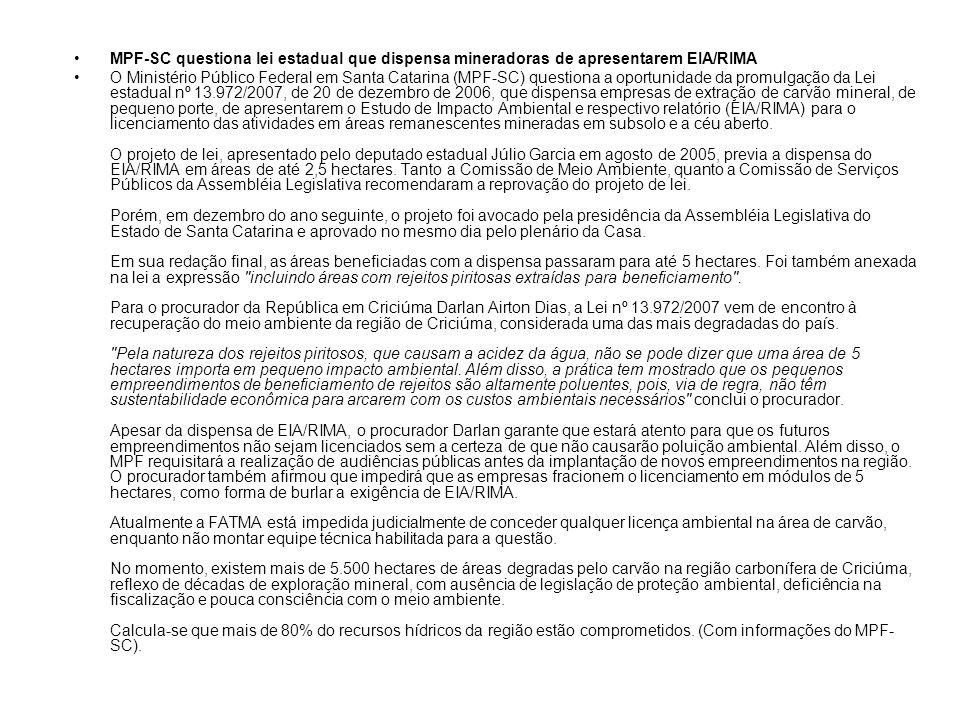 MPF-SC questiona lei estadual que dispensa mineradoras de apresentarem EIA/RIMA O Ministério Público Federal em Santa Catarina (MPF-SC) questiona a op