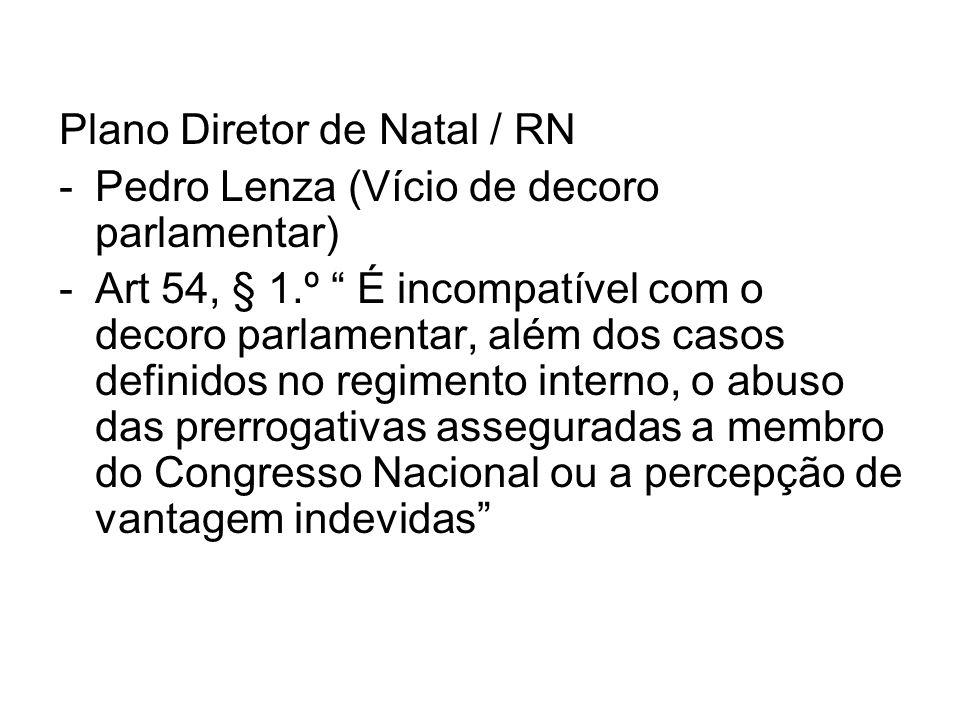 Plano Diretor de Natal / RN -Pedro Lenza (Vício de decoro parlamentar) -Art 54, § 1.º É incompatível com o decoro parlamentar, além dos casos definido