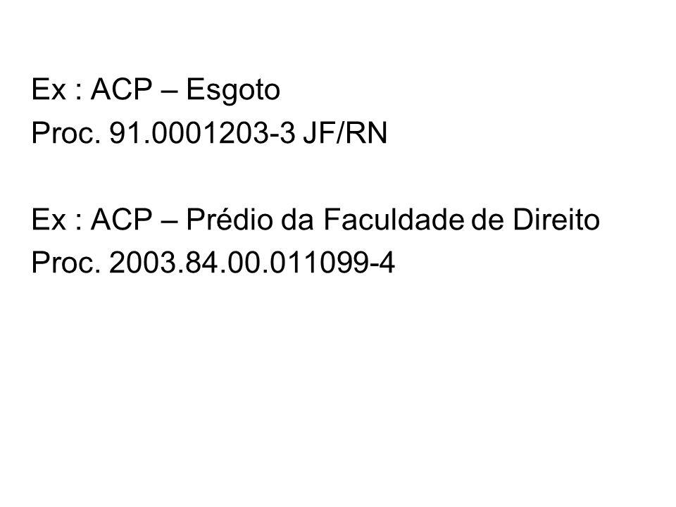 Ex : ACP – Esgoto Proc. 91.0001203-3 JF/RN Ex : ACP – Prédio da Faculdade de Direito Proc. 2003.84.00.011099-4