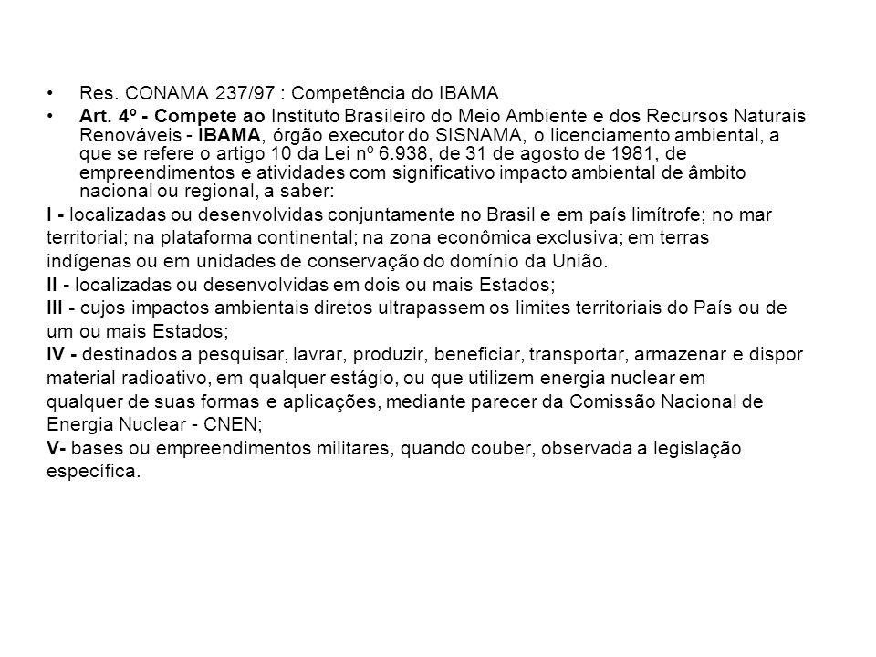 Res. CONAMA 237/97 : Competência do IBAMA Art. 4º - Compete ao Instituto Brasileiro do Meio Ambiente e dos Recursos Naturais Renováveis - IBAMA, órgão