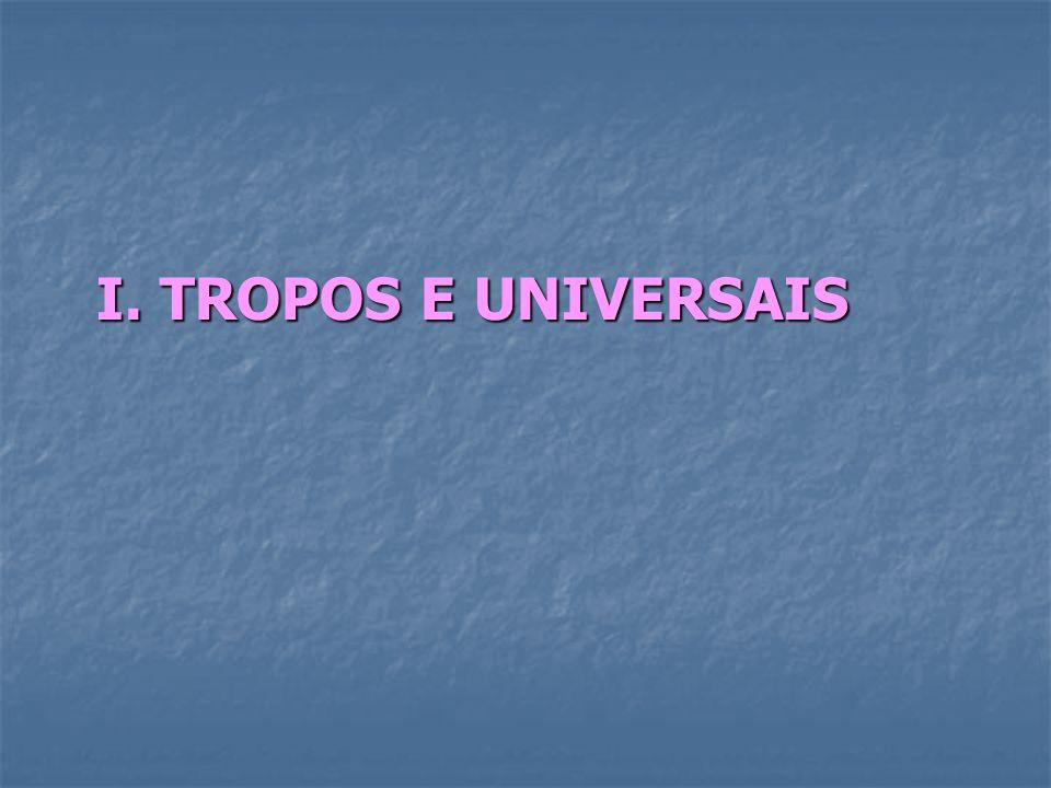 I. TROPOS E UNIVERSAIS I. TROPOS E UNIVERSAIS