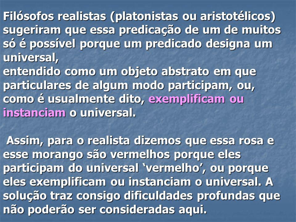Filósofos realistas (platonistas ou aristotélicos) sugeriram que essa predicação de um de muitos só é possível porque um predicado designa um universa
