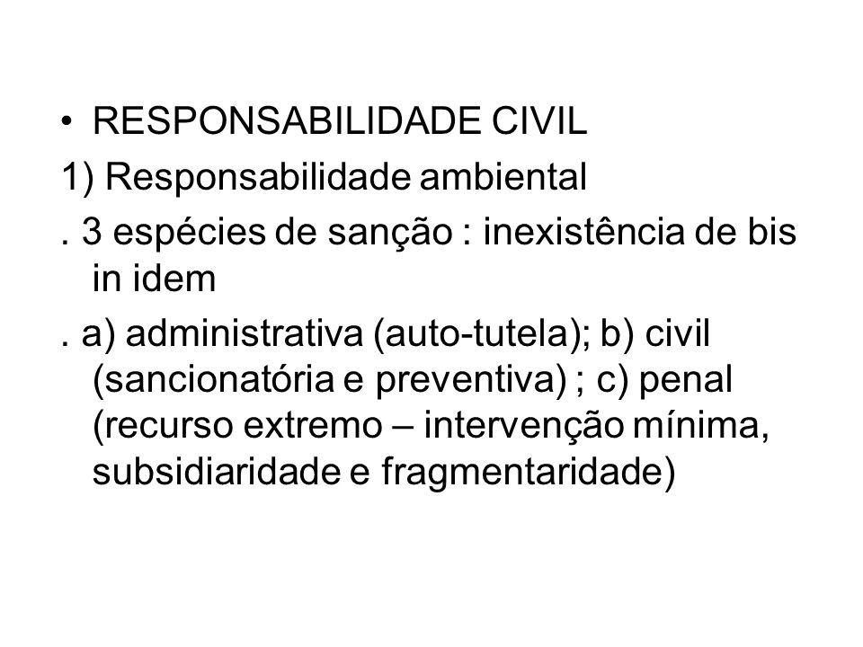 RESPONSABILIDADE CIVIL 1) Responsabilidade ambiental. 3 espécies de sanção : inexistência de bis in idem. a) administrativa (auto-tutela); b) civil (s