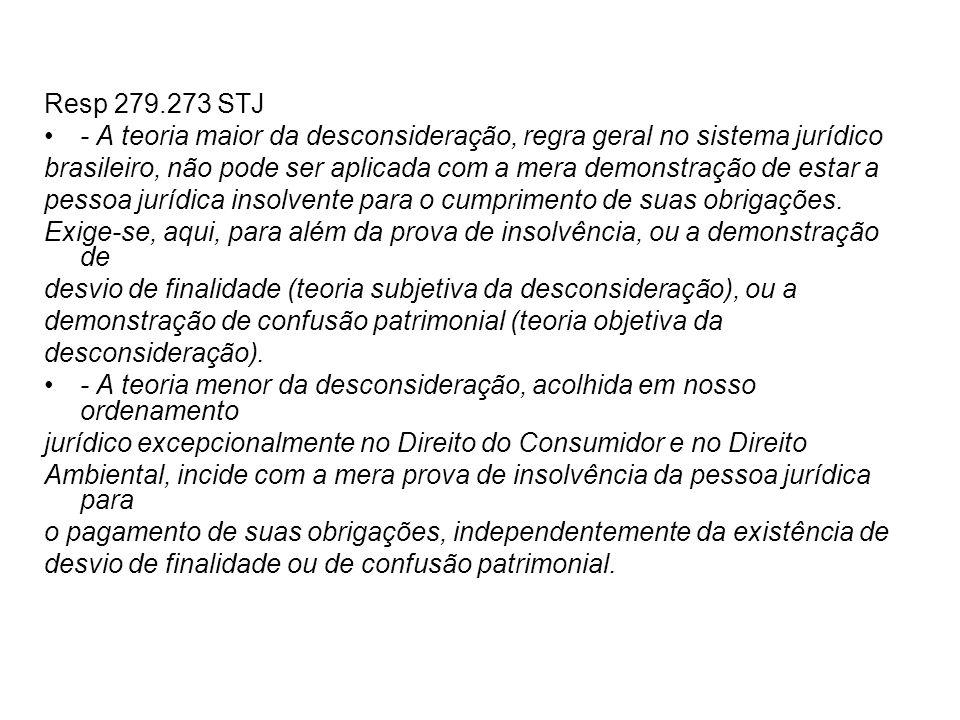 Resp 279.273 STJ - A teoria maior da desconsideração, regra geral no sistema jurídico brasileiro, não pode ser aplicada com a mera demonstração de est