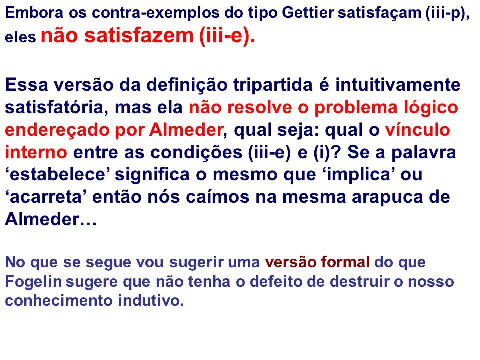 Embora os contra-exemplos do tipo Gettier satisfaçam (iii-p), eles não satisfazem (iii-e).