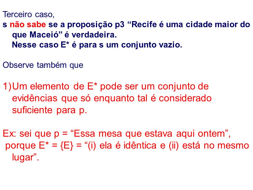 Terceiro caso, s não sabe se a proposição p3 Recife é uma cidade maior do que Maceió é verdadeira.