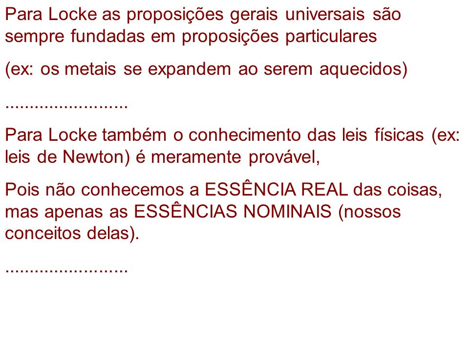 Para Locke as proposições gerais universais são sempre fundadas em proposições particulares (ex: os metais se expandem ao serem aquecidos)............