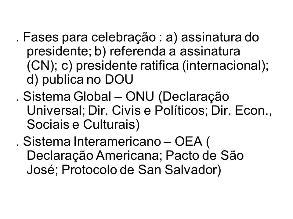 Fases para celebração : a) assinatura do presidente; b) referenda a assinatura (CN); c) presidente ratifica (internacional); d) publica no DOU.