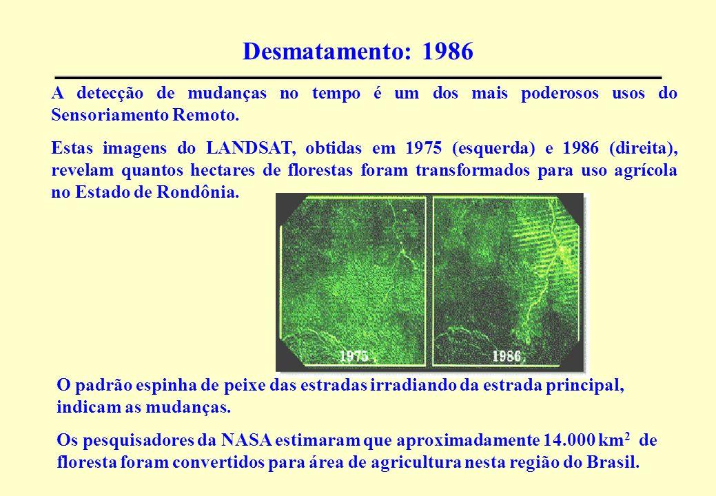 Desmatamento: 1986 A detecção de mudanças no tempo é um dos mais poderosos usos do Sensoriamento Remoto. Estas imagens do LANDSAT, obtidas em 1975 (es