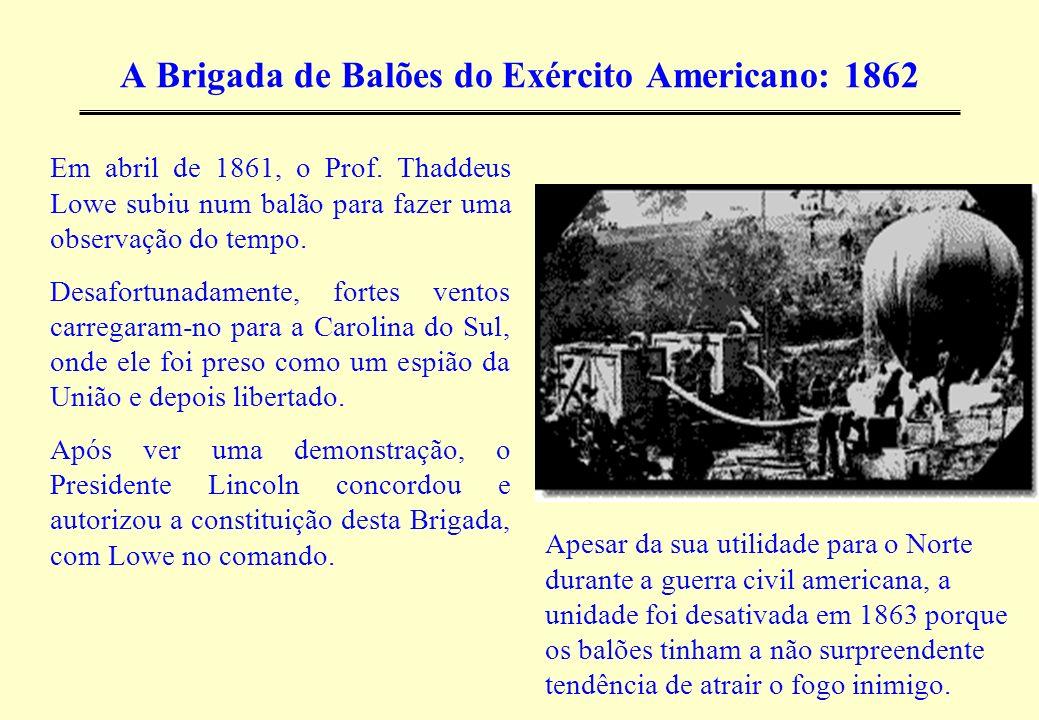 A Brigada de Balões do Exército Americano: 1862 Em abril de 1861, o Prof. Thaddeus Lowe subiu num balão para fazer uma observação do tempo. Desafortun