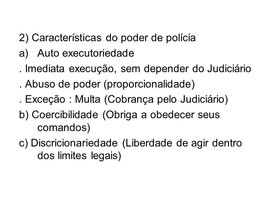 2) Características do poder de polícia a)Auto executoriedade.