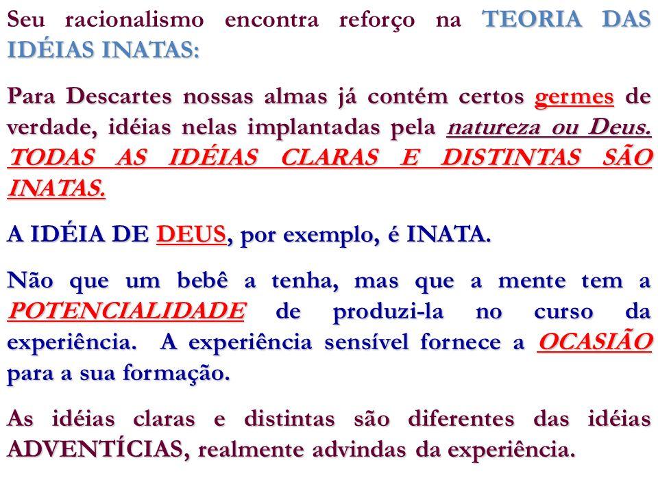 TEORIA DAS IDÉIAS INATAS: Seu racionalismo encontra reforço na TEORIA DAS IDÉIAS INATAS: Para Descartes nossas almas já contém certos germes de verdad