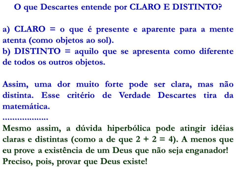 O que Descartes entende por CLARO E DISTINTO? a) CLARO = o que é presente e aparente para a mente atenta (como objetos ao sol). b) DISTINTO = aquilo q