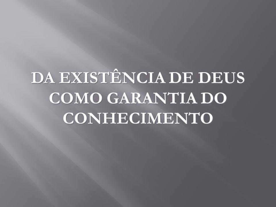 DA EXISTÊNCIA DE DEUS COMO GARANTIA DO CONHECIMENTO