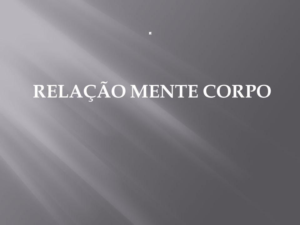 . RELAÇÃO MENTE CORPO