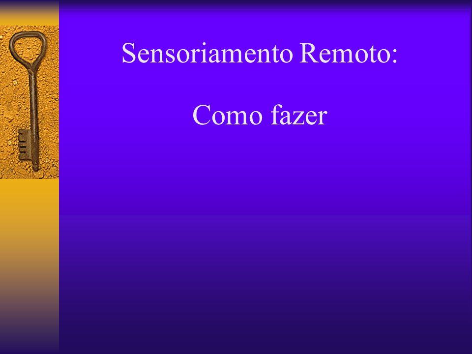Sensoriamento Remoto: Como fazer