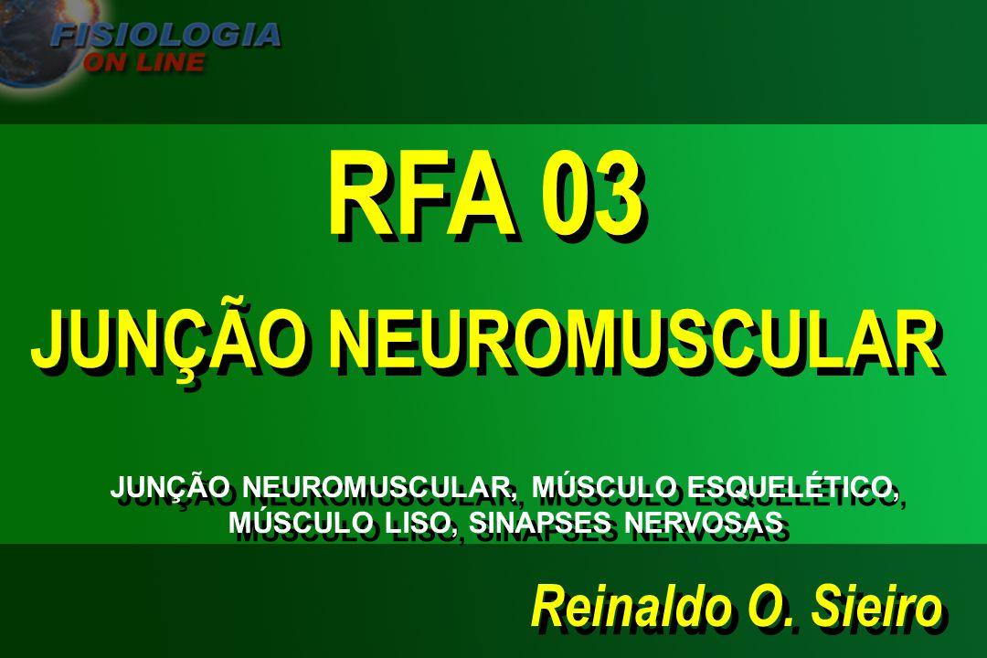 Reinaldo O. Sieiro RFA 03 JUNÇÃO NEUROMUSCULAR RFA 03 JUNÇÃO NEUROMUSCULAR JUNÇÃO NEUROMUSCULAR, MÚSCULO ESQUELÉTICO, MÚSCULO LISO, SINAPSES NERVOSAS