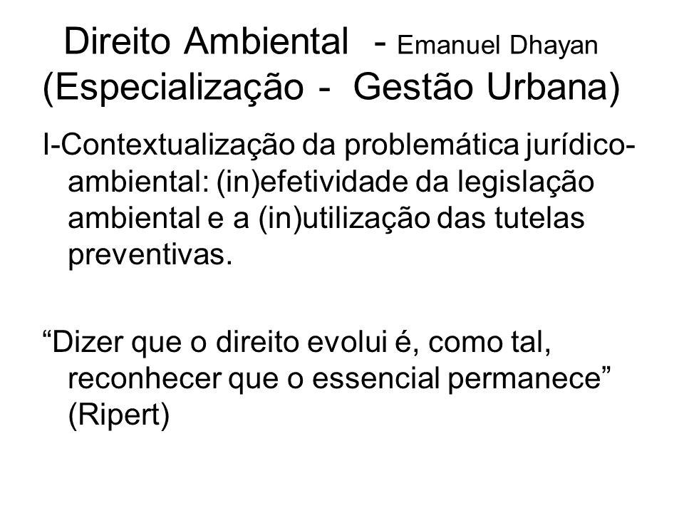 Direito Ambiental - Emanuel Dhayan (Especialização - Gestão Urbana) I-Contextualização da problemática jurídico- ambiental: (in)efetividade da legislação ambiental e a (in)utilização das tutelas preventivas.