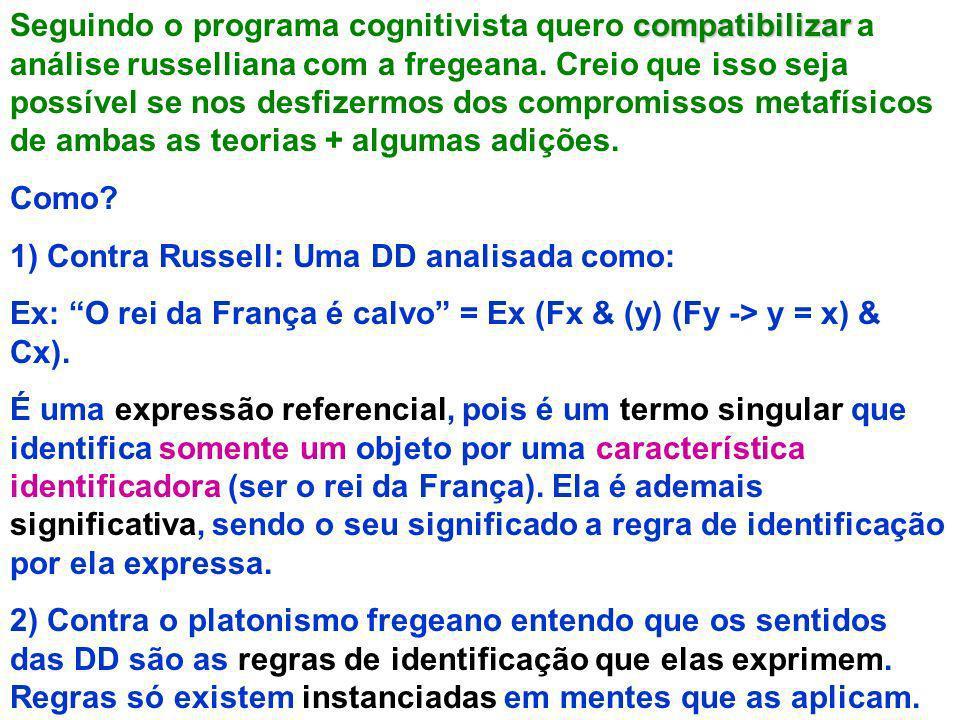 compatibilizar Seguindo o programa cognitivista quero compatibilizar a análise russelliana com a fregeana. Creio que isso seja possível se nos desfize