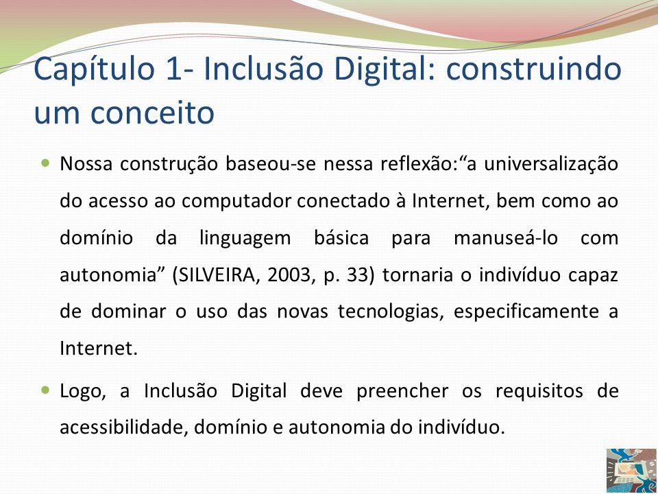Capítulo 1- Inclusão Digital: construindo um conceito Nossa construção baseou-se nessa reflexão:a universalização do acesso ao computador conectado à
