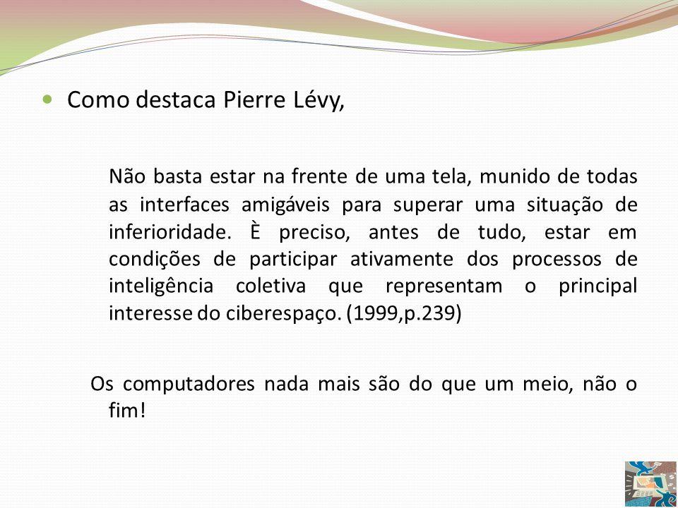 Como destaca Pierre Lévy, Não basta estar na frente de uma tela, munido de todas as interfaces amigáveis para superar uma situação de inferioridade. È