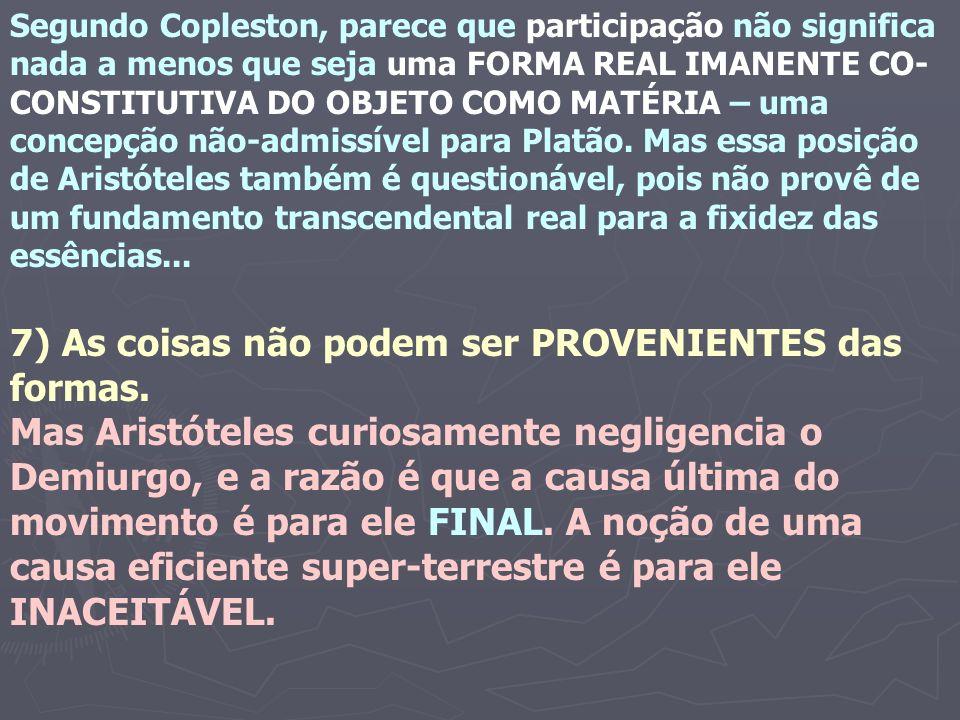 Segundo Copleston, parece que participação não significa nada a menos que seja uma FORMA REAL IMANENTE CO- CONSTITUTIVA DO OBJETO COMO MATÉRIA – uma c
