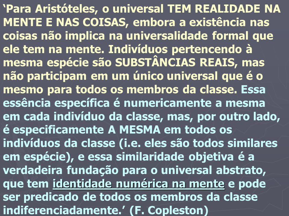 identidade numérica na mente Para Aristóteles, o universal TEM REALIDADE NA MENTE E NAS COISAS, embora a existência nas coisas não implica na universa