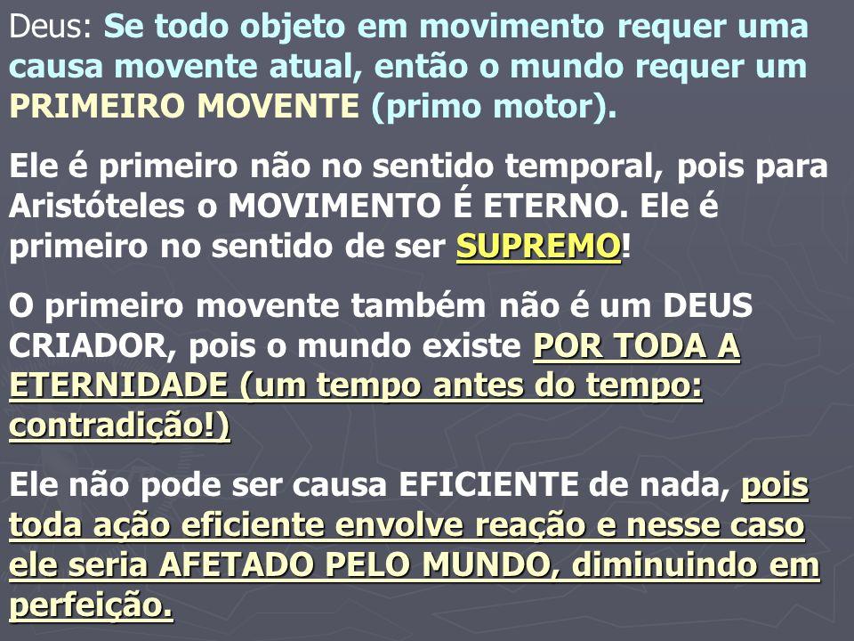 Deus: Se todo objeto em movimento requer uma causa movente atual, então o mundo requer um PRIMEIRO MOVENTE (primo motor). SUPREMO Ele é primeiro não n