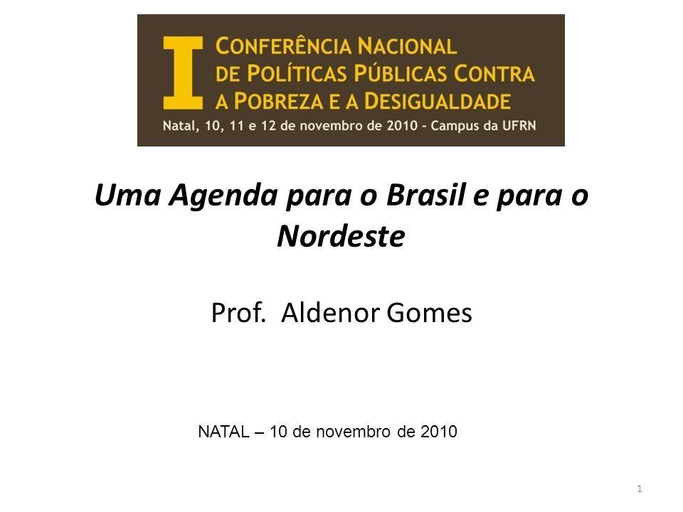 Uma Agenda para o Brasil e para o Nordeste Prof. Aldenor Gomes NATAL – 10 de novembro de 2010 1