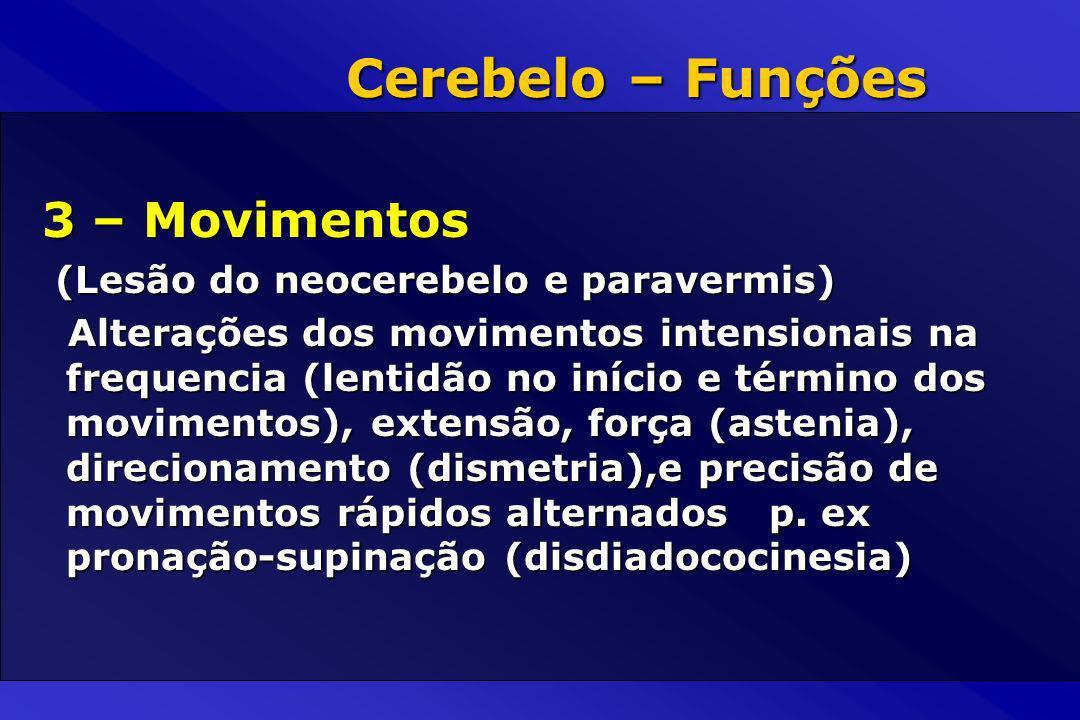 3 – Movimentos (Lesão do neocerebelo e paravermis) (Lesão do neocerebelo e paravermis) Alterações dos movimentos intensionais na frequencia (lentidão