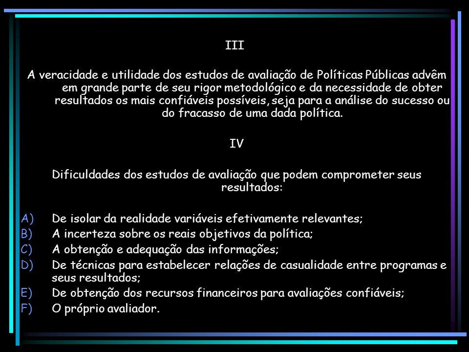 D) DA NECESSIDADE DE AVALIAÇÕES INDEPENDENTES I Porque destinadas a exercer controle sobre as ações públicas, seja pelos cidadãos sobre o governo, sej